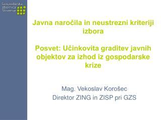 Mag. Vekoslav Koro�ec  Direktor ZING in ZISP pri GZS
