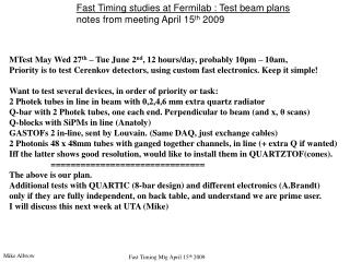 Fast Timing studies at Fermilab : Test beam plans notes from meeting April 15 th  2009
