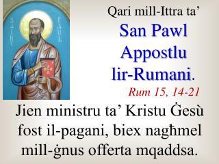 Qari  mill-I ttra  ta'  San Pawl  Appostlu lir-Rumani . Rum 15, 14-21