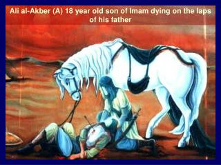 Ali al-Akber (A) 18 year old son of Imam dying on the laps of his father