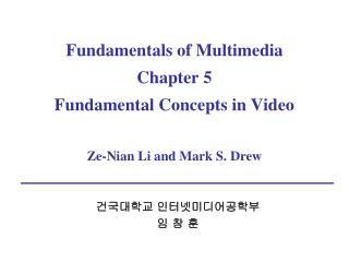 Fundamentals of Multimedia Chapter 5 Fundamental Concepts in Video Ze-Nian Li and Mark S. Drew