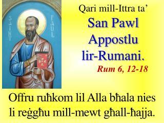 Qari  mill-I ttra  ta'  San Pawl  Appostlu lir-Rumani . Rum 6, 12-18