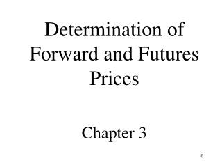 Determination of Forward and Futures Prices  Chapter 3