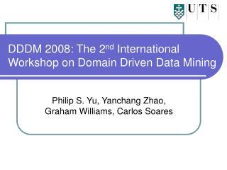 DDDM 2008: The 2 nd  International Workshop on Domain Driven Data Mining