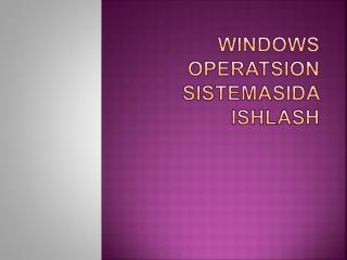Windows operatsion sistemasida ishlash