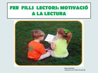 FER  FILLS  LECTORS: MOTIVACIÓ A LA LECTURA