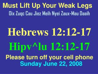 Must Lift Up Your Weak Legs Oix Zuqc Cau Jiez Meih Nyei Zaux-Mau Daaih Hebrews 12:12-17