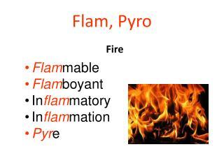 Flam, Pyro