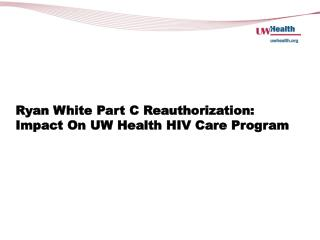 Ryan White Part C Reauthorization: Impact On UW Health HIV Care Program
