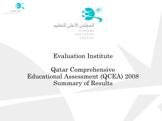 Evaluation Institute Qatar Comprehensive  Educational Assessment (QCEA) 2008 Summary of Results
