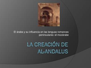 La Creación de  Al- Andalus