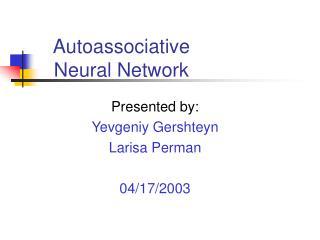 Presented by: Yevgeniy Gershteyn Larisa Perman 04/17/2003