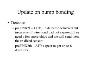 Update on bump bonding