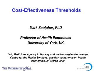 Mark Sculpher, PhD Professor of Health Economics University of York, UK