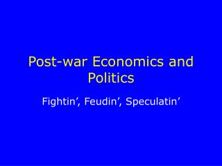 Post-war Economics and Politics