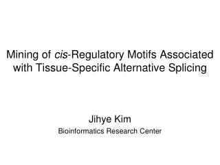 Mining of  cis -Regulatory Motifs Associated with Tissue-Specific Alternative Splicing