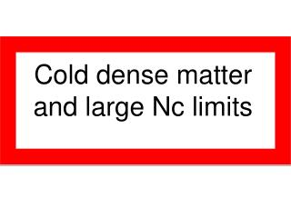 Cold dense matter and large Nc limits