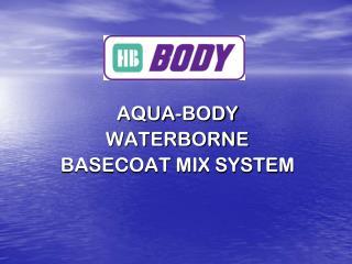 AQUA-BODY  WATERBORNE BASECOAT MIX SYSTEM