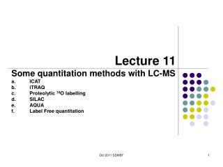 Lecture 11 Some  q uantitation methods with LC-MS ICAT iTRAQ P roteolytic 18 O  labelling SILAC