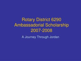 Rotary District 6290 Ambassadorial Scholarship 2007-2008