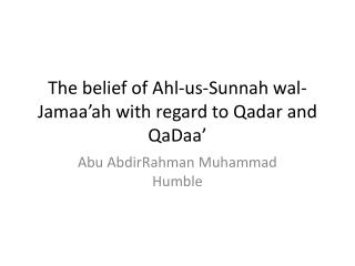 The belief of  Ahl -us- Sunnah wal-Jamaa'ah  with regard to  Qadar  and  QaDaa '