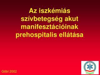 Az iszkémiás szívbetegség akut manifesztációinak prehospitalis ellátása