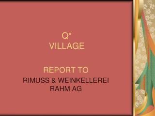 Q*  VILLAGE