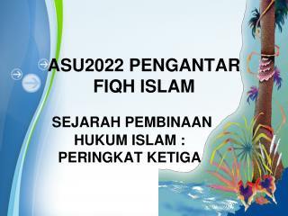 ASU2022 PENGANTAR FIQH ISLAM