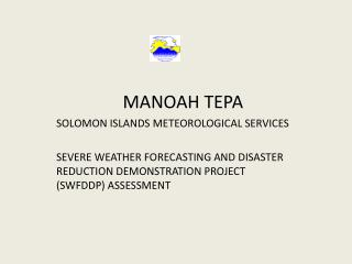 MANOAH TEPA SOLOMON ISLANDS METEOROLOGICAL SERVICES  SEVERE WEATHER FORECASTING AND DISASTER REDUCTION DEMONSTRATION PRO