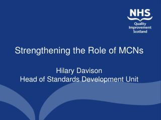 Strengthening the Role of MCNs Hilary Davison Head of Standards Development Unit