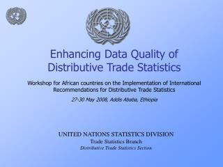 UNITED NATIONS STATISTICS DIVISION Trade Statistics Branch Distributive Trade Statistics Section