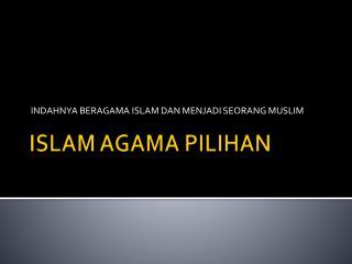 ISLAM AGAMA PILIHAN