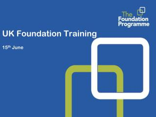 UK Foundation Training   15 th  June