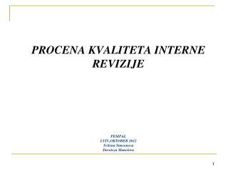 PROCENA KVALITETA INTERNE REVIZIJE PEMPAL LVIV,OKTOBER 2012 Svilena Simeonova Doroteya Manolova