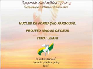 NÚCLEO DE FORMAÇÃO PAROQUIAL PROJETO AMIGOS DE DEUS TEMA: JEJUM