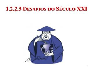 1.2.2.3 Desafios do S�culo XXI