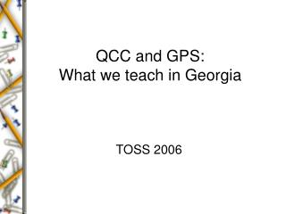 QCC and GPS: What we teach in Georgia