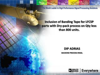 Inclusion of Banding Tape for LFCSP parts with Dry-pack process on Qty less than 800 units.