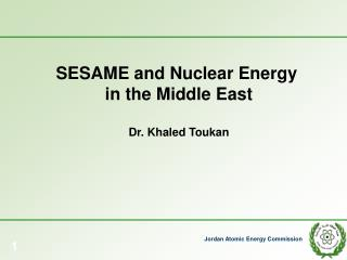 SESAME and Nuclear Energy  in the Middle East Dr. Khaled Toukan