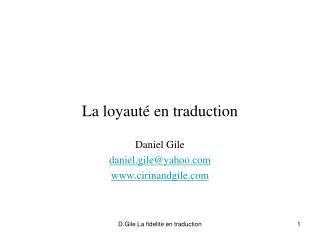 La loyaut� en traduction Daniel Gile daniel.gile@yahoo cirinandgile