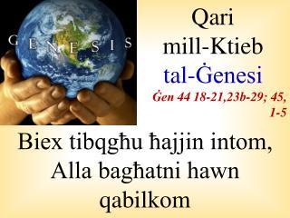 Qari  mill-Ktieb  tal-Ġenesi Ġen 44 18-21,23b-29; 45, 1-5