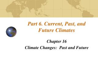 Part 6. Current, Past, and Future Climates