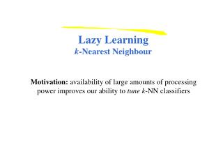Lazy Learning k -Nearest Neighbour
