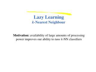 Lazy Learning k -Nearest Neighbour