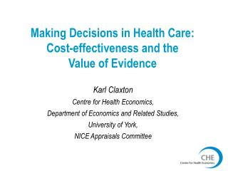 Making Decisions in Health Care:  Cost-effectiveness and the  Value of Evidence