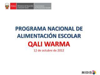 PROGRAMA NACIONAL DE ALIMENTACIÓN ESCOLAR  QALI WARMA 12 de octubre de 2012