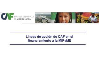 Líneas de acción de CAF en el  financiamiento a la  MIPyME
