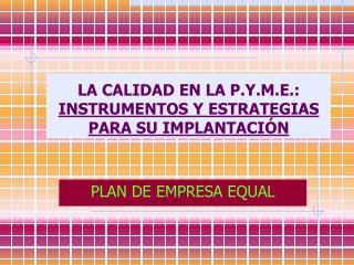 LA CALIDAD EN LA P.Y.M.E.:  INSTRUMENTOS Y ESTRATEGIAS PARA SU IMPLANTACIÓN