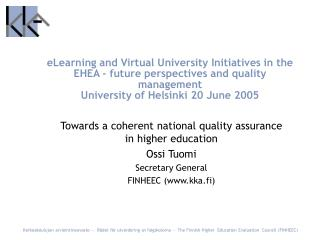 Towards a coherent national quality assurance in higher education Ossi Tuomi Secretary General