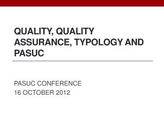 Quality, Quality Assurance,  tYPOLOGY  and  Pasuc